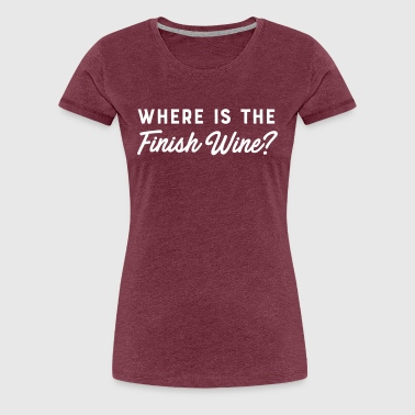 Where Is The Finish Wine? T-Shirts - Women's Premium T-Shirt