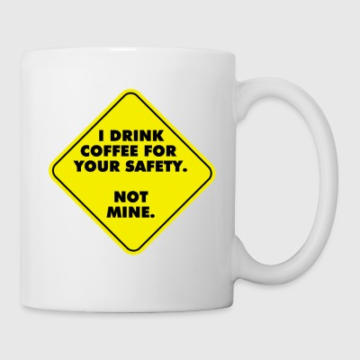 I Drink Coffee for Your Safety...Not Mine. - Coffee/Tea Mug