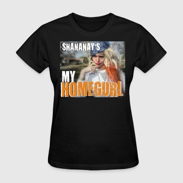 Shananay's My Homegurl - Women's T-Shirt