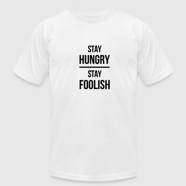 Stay Foolish - Men's T-Shirt by American Apparel