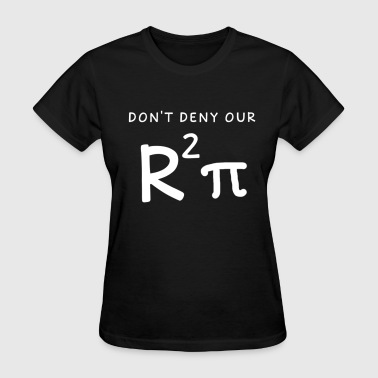 Don't Deny our R2Pi Tee - Women's T-Shirt