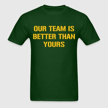 Better Than Yours Shirt - Men's T-Shirt