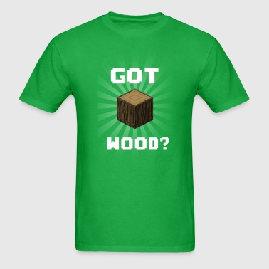 Got Wood? - Men's T-Shirt