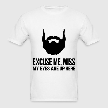 EXCUSE ME, MISS MY EYES ARE UP HERE T-Shirts - Men's T-Shirt