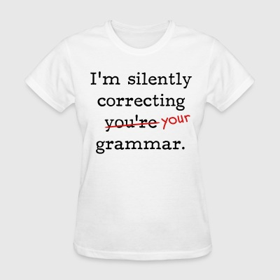 I'm silently correcting you're grammar. - Women's T-Shirt