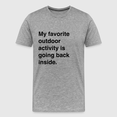 My Favorite Outdoor Activity is Going Back Inside T-Shirts - Men's Premium T-Shirt