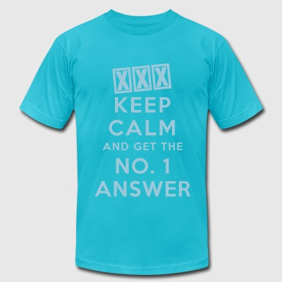 Keep Calm and Get the No. 1 Answer - Men's T-Shirt by American Apparel