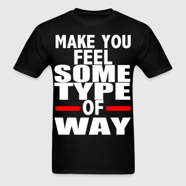 some type of way  - Men's T-Shirt