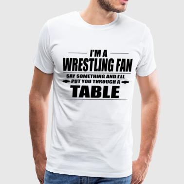I'M A WRESTLING FAN T-Shirt - Men's Premium T-Shirt