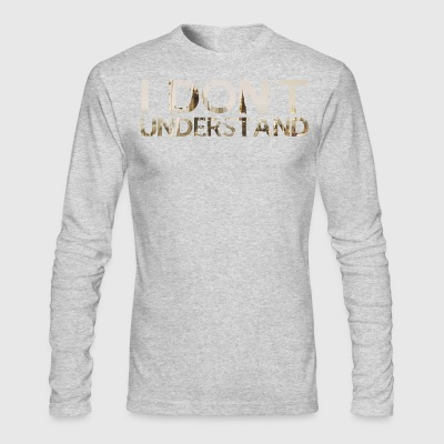 I (still) don't understand. - Men's Long Sleeve T-Shirt by Next Level