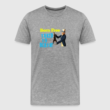 Born Free Taxesd to Death - Grey Tee - Men's Premium T-Shirt