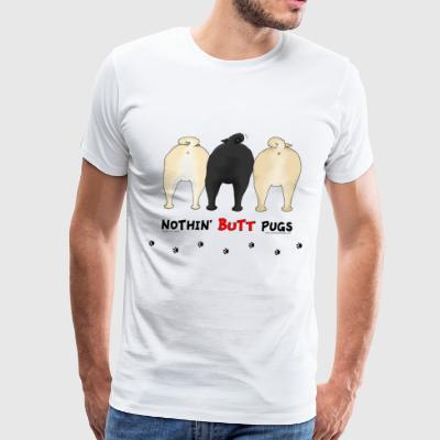 Nothin' Butt Pugs T-shirt - Men's Premium T-Shirt