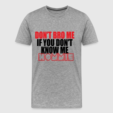 Don't Bro Me - Men's Premium T-Shirt