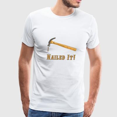 Nailed It! T-Shirts - Men's Premium T-Shirt