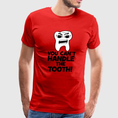 You Can't Handle the Tooth - Men's Premium T-Shirt
