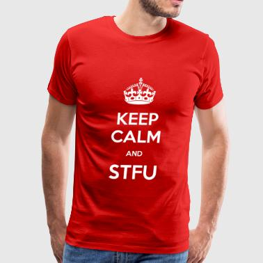Keep Calm and STFU Men's Heavyweight T-Shirt - Men's Premium T-Shirt