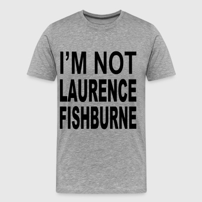 IM NOT LAURENCE FISHBURNE T-Shirts - Men's Premium T-Shirt