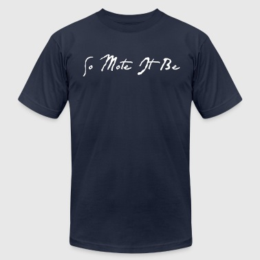 So Mote It Be - Men's T-Shirt by American Apparel