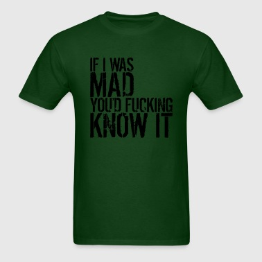 If I Was Mad - Men's T-Shirt