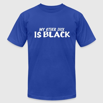 My Other Dick Is Black - Men's T-Shirt by American Apparel