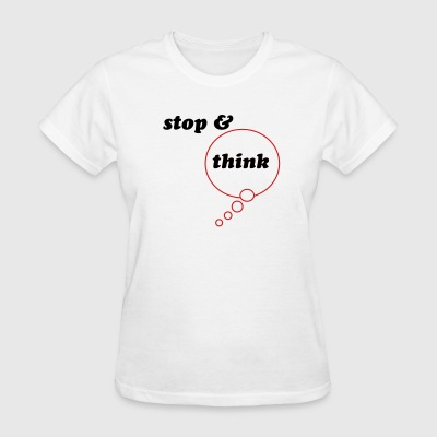 stop and think - Women's T-Shirt