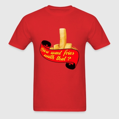 Want som fries with that?  - Men's T-Shirt