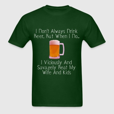 When I Drink Beer Cruel and Funny T-Shirt - Men's T-Shirt