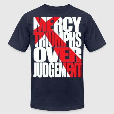 Mercy Triumphs Over Judgement  James 2:13 - Men's T-Shirt by American Apparel