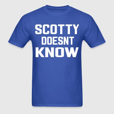 SCOTTY DOESN'T KNOW - Men's T-Shirt
