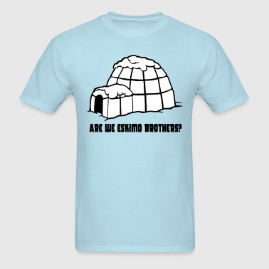 ARE WE ESKIMO BROTHERS??? - Men's T-Shirt