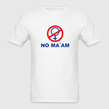No Ma'am T-Shirt - Men's T-Shirt