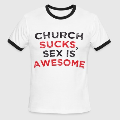 Church Sucks- Sex is Awesome - Men's Ringer T-Shirt
