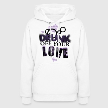Drunk Off Your Love (Girls) hoodie - Women's Hoodie