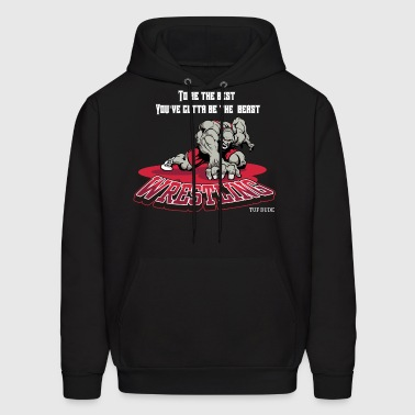 Wrestling - To be the best, you've gotta be a beast - Men's Hoodie