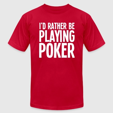 I'd Rather Be Playing Poker - Dark - Men's Fine Jersey T-Shirt