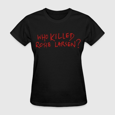 Who killed Rosie Larsen? - Women's T-Shirt