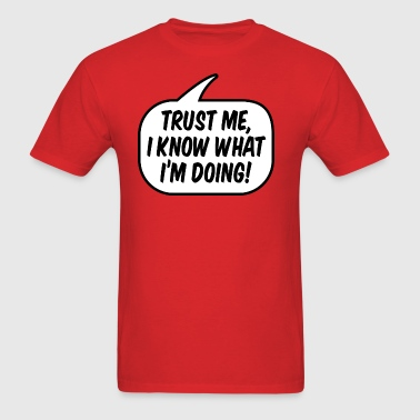 Trust me, I know what I'm doing! - Men's T-Shirt