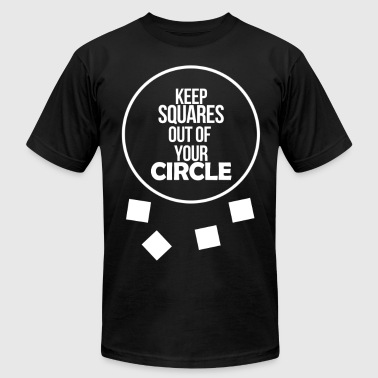 Keep Squares Out Of Your Circle - Men's T-Shirt by American Apparel