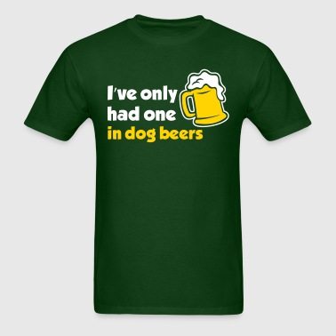 I've Only Had One In Dog Beers - Men's T-Shirt