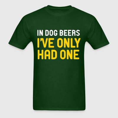 In Dog Beers I've Only Had One - Men's T-Shirt