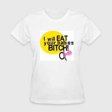 I Will EAT your Babies! - Women's T-Shirt