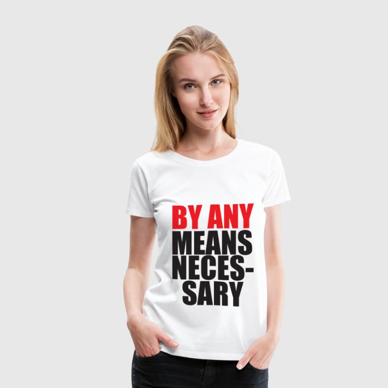 By Any Means Necessary Women's T-Shirts - Women's Premium T-Shirt