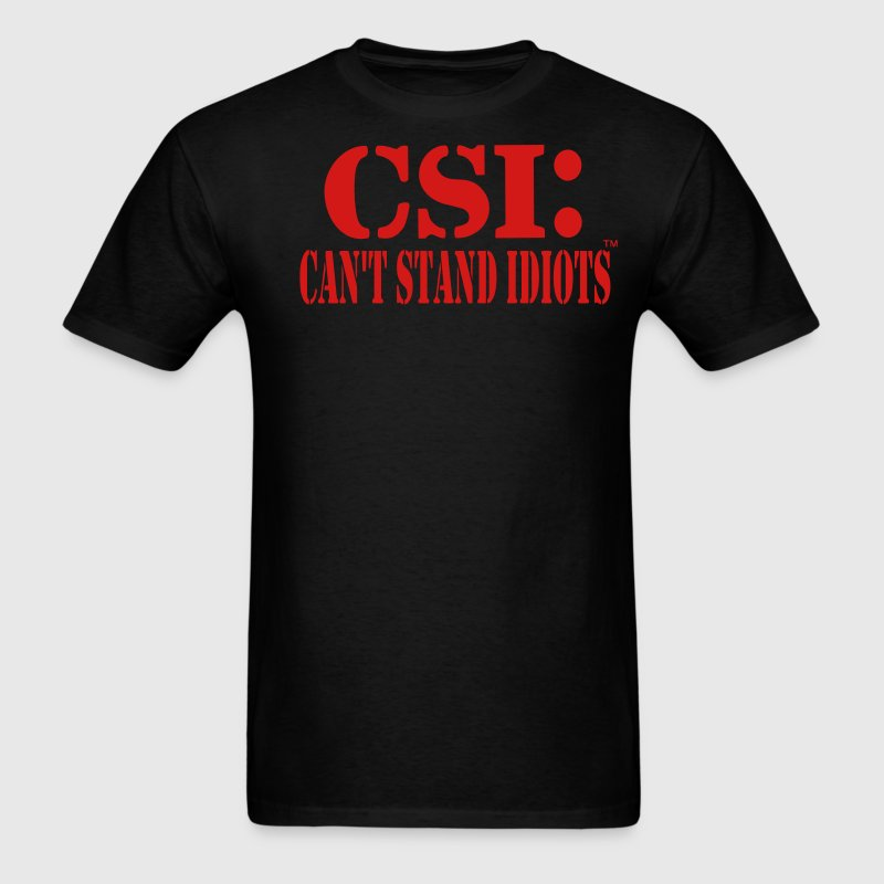 CSI: CAN'T STAND IDIOTS - Men's T-Shirt
