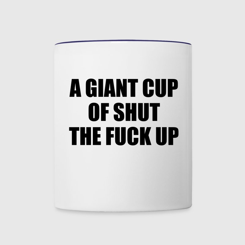 A Giant Cup of Shut the Fuck Up Bottles & Mugs - Contrast Coffee Mug