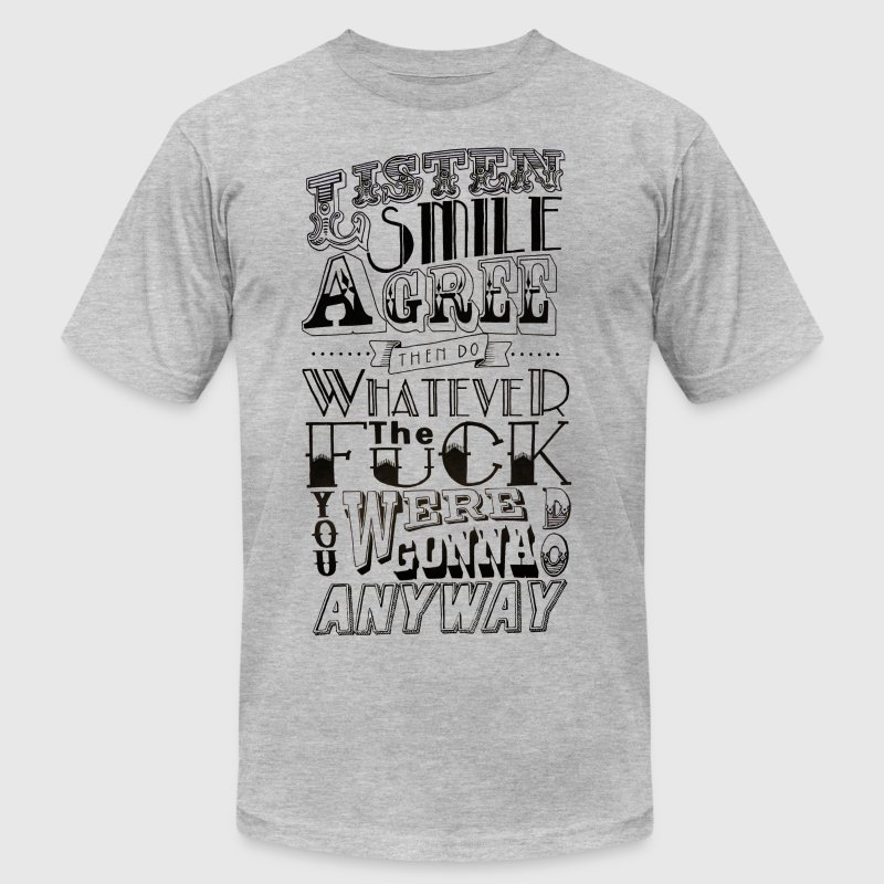 Listen. Smile. Agree. T-Shirts - Men's Fine Jersey T-Shirt