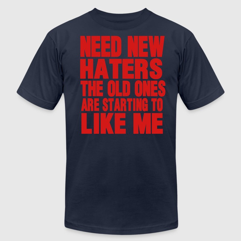 NEED NEW HATERS THE OLD ONES ARE STARTING TO LIKE  T-Shirts - Men's Fine Jersey T-Shirt