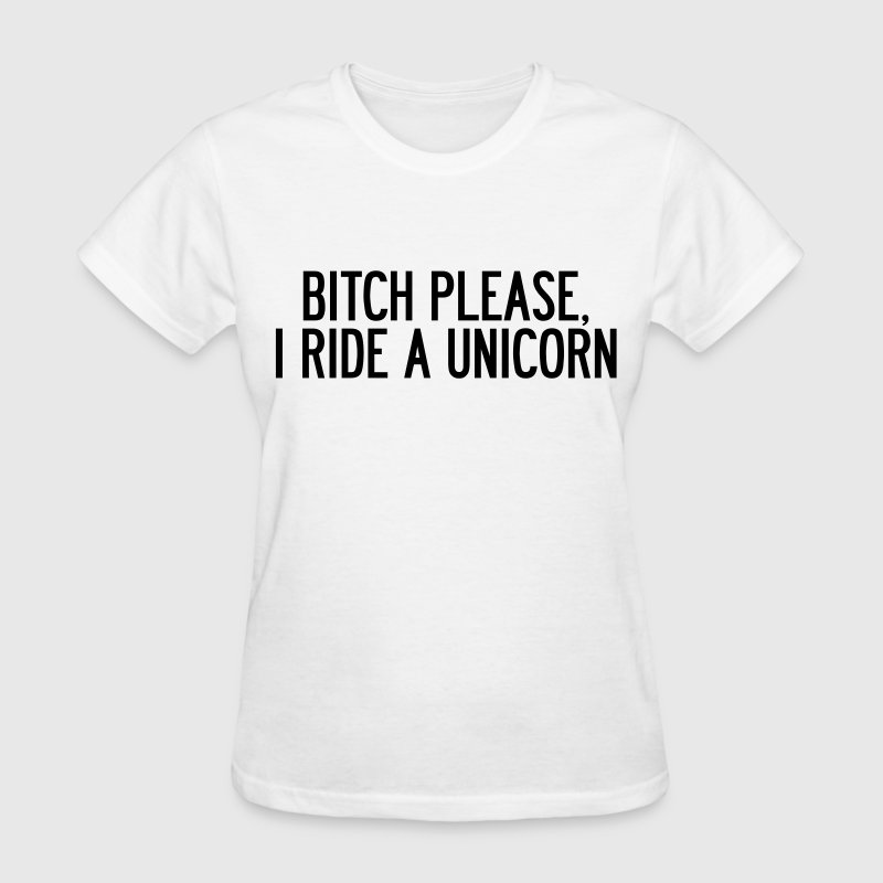 Bitch please, I ride a unicorn Women's T-Shirts - Women's T-Shirt