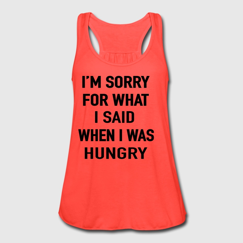 I'm Sorry I'm Hungry Tanks - Women's Flowy Tank Top by Bella