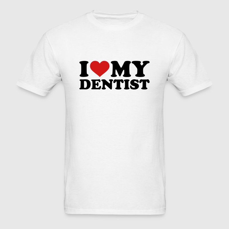 I love my Dentist T-Shirts - Men's T-Shirt