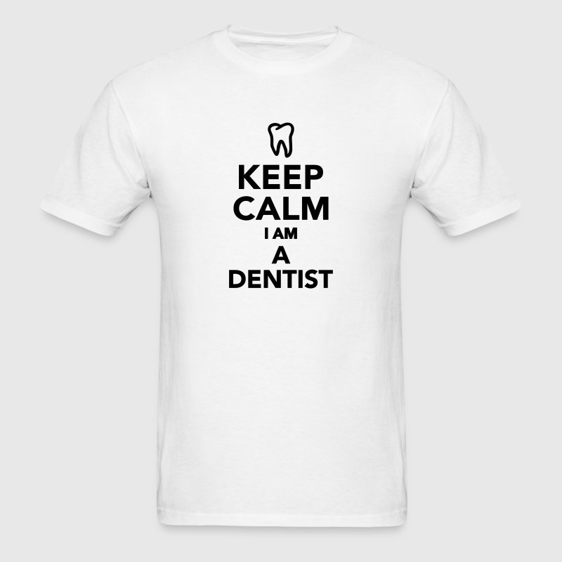 Keep calm I'm a Dentist T-Shirts - Men's T-Shirt